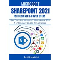 MICROSOFT SHAREPOINT 2021 FOR BEGINNERS & POWER USERS: The C…