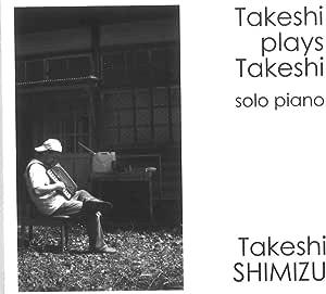 Takeshi Plays Takeshi solo piano