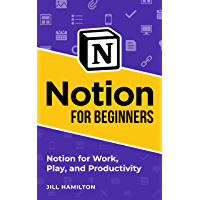 Notion for Beginners: Notion for Work, Play, and Productivit…