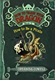 How to Train Your Dragon Book 2: How to Be a Pirate (How to…