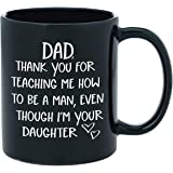 Dad Gifts From Daughter - Thank You For Teaching Me To Be A Man - Funny Novelty Coffee Mug for Dads - 11oz Black Ceramic Coff