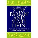 STOP PARKIN, AND START LIVIN: Reversing the Symptoms of Parkinson's Disease