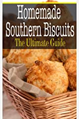 Homemade Southern Biscuits: The Ultimate Guide Kindle Edition