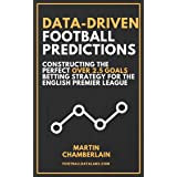 Data-Driven Football Predictions: Constructing the Perfect Over 2.5 Goals Betting Strategy For the English Premier League