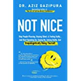 Not Nice: Stop People Pleasing, Staying Silent, & Feeling Guilty... And Start Speaking Up, Saying No, Asking Boldly, And Unap