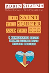 The Saint, the Surfer, and the CEO: A Remarkable Story About Living Your Heart's Desires Kindle Edition