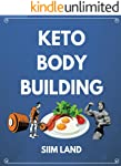 Keto Bodybuilding: Build Lean Muscle and Burn Fat at the Same Time by Eating a Low Carb Ketogenic Bodybuilding Diet and...