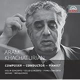 ハチャトゥリヤン: ヴァイオリン協奏曲ニ短調 他 (Aram Khachaturian : Composer - Conductor - Pianist / Violin Concerto ' Cello Concerto ' Piano Conce