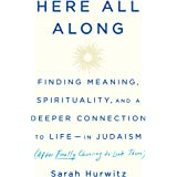 Here All Along: Finding Meaning, Spirituality, and a Deeper Connection to Life--in Judaism (After Finally Choosing to Look Th