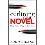 Outlining Your Novel: Map Your Way to Success (Helping Writers Become Authors Book 1)