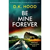Be Mine Forever: An absolutely nail-biting crime thriller with a heart-stopping twist (Detectives Kane and Alton Book 11)