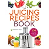 Juicing Recipes Book: 150 Healthy Juicer Recipes to Unleash the Nutritional Power of Your Juicing Machine: 150 Healthy Recipe