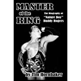 """Master of the Ring: The Biography of Buddy """"Nature Boy"""" Rogers"""
