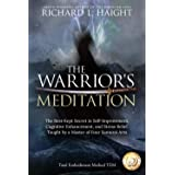 The Warrior's Meditation: The Best-Kept Secret in Self-Improvement, Cognitive Enhancement, and Stress Relief, Taught by a Mas
