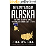 The Great Book of Alaska: The Crazy History of Alaska with Amazing Random Facts & Trivia (A Trivia Nerds Guide to the History