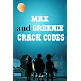 Max and Greenie Crack Codes: A puzzling treasure hunt adventure for kids 8-12