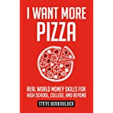 I Want More Pizza: Real World Money Skills For High School, College, And Beyond: 1