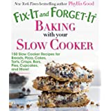 Fix-It and Forget-It Baking with Your Slow Cooker: 150 Slow Cooker Recipes for Breads, Pizza, Cakes, Tarts, Crisps, Bars, Pie
