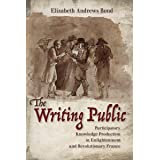 The Writing Public: Participatory Knowledge Production in Enlightenment and Revolutionary France (English Edition)