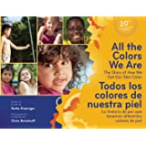 All the Colors We Are / Todos Los Colores De Nuestra Piel: The Story of How We Get Our Skin Color / La historia de por que te