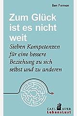 Zum Glück ist es nicht weit: Sieben Kompetenzen für eine bessere Beziehung zu sich und anderen (Carl-Auer Lebenslust) (German Edition) Kindle Edition