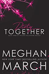Dirty Together (The Dirty Billionaire Trilogy Book 3) Kindle Edition