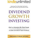 Dividend Growth Investing: Get a Steady 8% Per Year Even in a Zero Interest Rate World - Featuring The 13 Best High Yield Sto