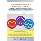 THE WHOLE BRAIN & HEARTED CHILD: Create an Empowering Montessori Home Environment, Eliminate Tantrums and Develop Your Child'