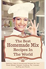 The Best Homemade Mix Recipes In The World: Delicious, Easy & Homemade Recipes For Your Mixes (Bread, Dessert, Pudding, Pie, Cookies, Stuffing and More!) (English Edition) Kindle版