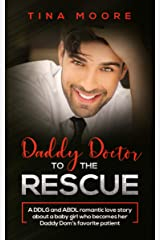 Daddy Doctor To The Rescue: A DDLG and ABDL romantic love story about a baby girl who becomes her Daddy Dom's favorite patient Kindle Edition