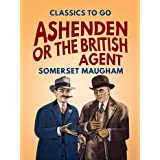 Ashenden Or the British Agent (Classics To Go)