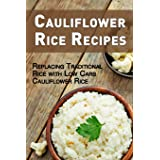 Cauliflower Rice Recipes: Replacing Traditional Rice with Low Carb Cauliflower Rice