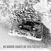 No Broken Hearts on This Factory Floor by TAPES