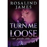 Turn Me Loose (Paradise, Idaho Book 3)