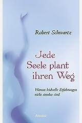 Jede Seele plant ihren Weg: Warum leidvolle Erfahrungen nicht sinnlos sind (German Edition) Kindle Edition