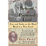 Beyond the Promised Land: Jews and Arabs on the Hard Road to a New Israel