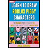 Learn To Draw Roblox Piggy Characters: The Ultimate Guide To Drawing 10 Cute Roblox Piggy Characters Step By Step (Book 1).