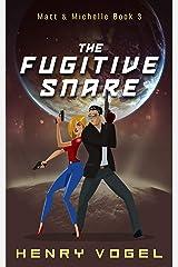 The Fugitive Snare: Matt & Michelle Book 3 Kindle Edition