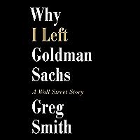 Why I Left Goldman Sachs: A Wall Street Story (English Editi…