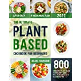 The Ultimate Plant-Based Cookbook for Beginners: 800 Super Easy Plant-Based Recipes and 4-Week Meal Plan for Clean & Healthy