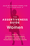 The Assertiveness Guide for Women: How to Communicate Your Needs, Set Healthy Boundaries, and Transform Your Relationships (English Edition)