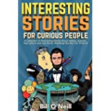 Interesting Stories For Curious People: A Collection of Fascinating Stories About History, Science, Pop Culture and Just Abou