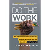 Do the Work: The Official Unrepentant, Ass-Kicking, No-Kidding, Change-Your-Life Sidekick to Unfu*k Yourself (Unfu*k Yourself