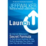 Launch: An Internet Millionaire's Secret Formula to Sell Almost Anything Online, Build a Business You Love and Live the Life