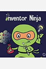 Inventor Ninja: A Children's Book About Creativity and Where Ideas Come From (Ninja Life Hacks 3) Kindle Edition