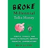 Broke Millennial Talks Money: Scripts, Stories, and Advice to Navigate Awkward Financial Conversatons