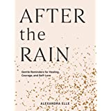 After the Rain: Gentle Reminders for Healing, Courage, and Self-Love