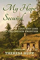 My Hope Secured: Love and Loss on the Oregon Frontier (Oregon Chronicles Book 4) Kindle Edition