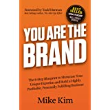 You Are The Brand: The 8-Step Blueprint to Showcase Your Unique Expertise and Build a Highly Profitable, Personally Fulfillin