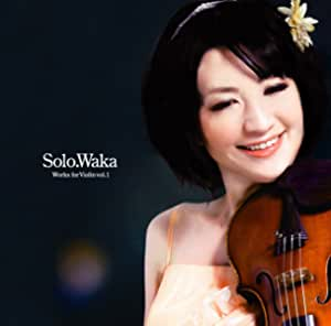 Solo.Waka (高橋和歌ヴァイオリン作品集 Vol.1)